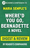 Where'd You Go, Bernadette by Maria Semple   Digest & Review
