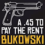 A .45 to Pay the Rent   Charles Bukowski