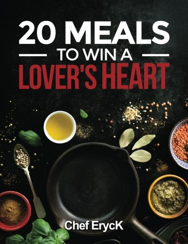 20 Meals to Win a Lover's Heart by Eryck K. Dzotsi, Chef Eryck