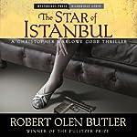 The Star of Istanbul: A Christopher Marlowe Cobb Thriller, Book 2   Robert Olen Butler
