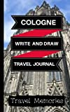 Cologne Write and Draw Travel Journal: Use This Small Travelers Journal for Writing,Drawings and Photos to Create a Lasting Travel Memory Keepsake (A5 ... Travelling Journal,Cologne Travel Boo)