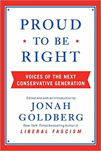 proud to be right voices of the next conservative generation jonah