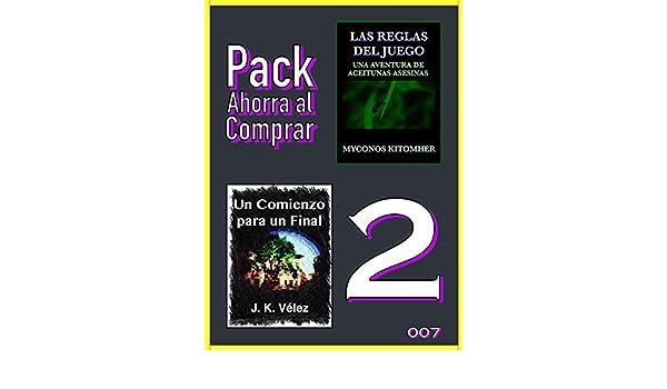 Amazon.com: Pack Ahorra al Comprar 2 - 007: Las reglas del juego: Una aventura de aceitunas asesinas & Un Comienzo para un Final (Spanish Edition) eBook: ...
