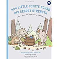 How Little Coyote Found His Secret Strength (Hidden Strengths Therapeutic Children's...