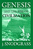 Genesis and the Rise of Civilization, J. Snodgrass, 1467938963
