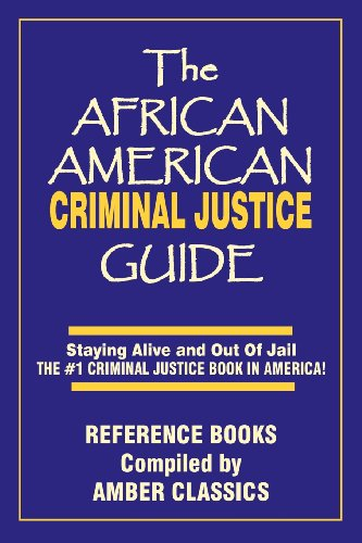 Search : The African American Criminal Justice Guide: Staying Alive and Out of Jail -The #1 Criminaljustice Guidein America
