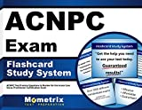ACNPC Exam Flashcard Study System: ACNPC Test Practice Questions & Review for the Acute Care Nurse Practitioner Certification Exam (Cards)