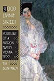 img - for Good Living Street: Portrait of a Patron Family, Vienna 1900 by Tim Bonyhady (2011-11-15) book / textbook / text book
