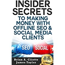 The Fastest & Easiest Way To Make Making Money with Offline SEO and Social Media Clients: Insider Secrets To Making Money with Offline SEO and Social Media Clients