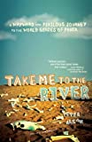 img - for Take Me to the River: A Wayward and Perilous Journey to the World Series of Poker book / textbook / text book