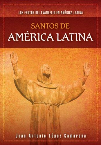 Descargar Libro Santos De America Latina: Los Frutos Del Evangelio En America Latina Juan Antonio Lopez Camarena