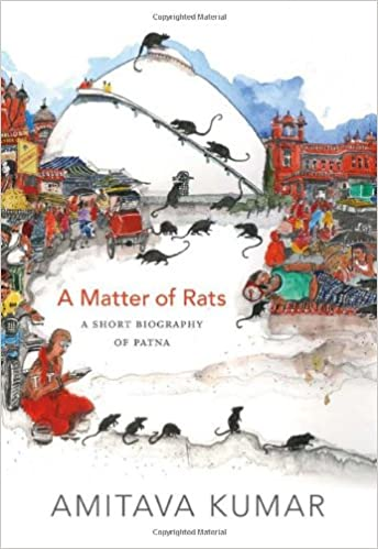 Amazon.com: A Matter of Rats: A Short Biography of Patna (0884506956937): Amitava Kumar: Books