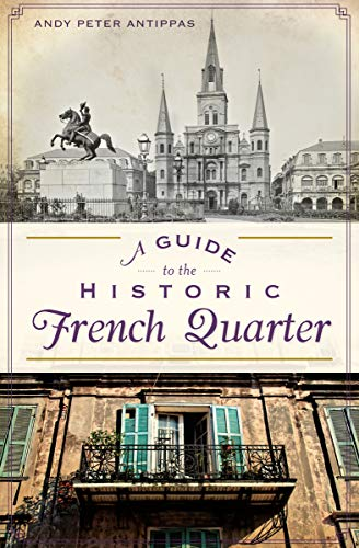 A Guide to the Historic French Quarter (History & Guide)
