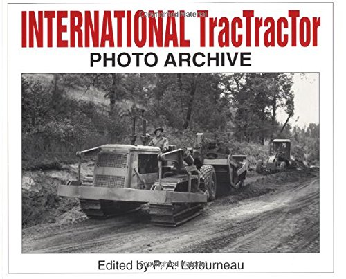 International TracTracTor Photo Archive: Photographs from the McCormick-International Harvester Company - Harvester Company International