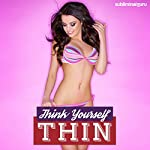 Think Yourself Thin: Lose Weight and Feel Great with Subliminal Messages |  Subliminal Guru