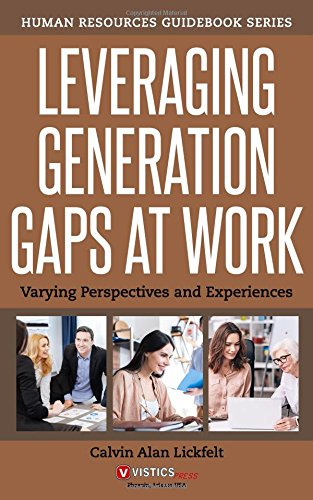 Leveraging Generation Gaps at Work: Varying Perspectives and Experiences (Human Resources Guidebook Series)