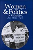 Women and Politics in Uganda : The Challenge of Associational Autonomy, Tripp, Aili Mari, 0299164802