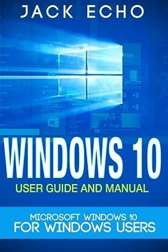 amazon com windows 10 2016 user guide and manual microsoft rh amazon com microsoft windows manual update download microsoft windows 10 user manual