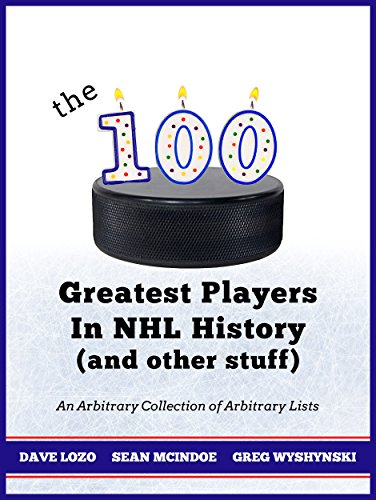 The 100 Greatest Players In NHL History (And Other Stuff): An Arbitrary Collection of Arbitrary Lists (Best Watches In The World Ranking)