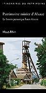 Patrimoine minier d'Alsace. : Le bassin potassique haut-rhinois, Haut-Rhin par Buchheit