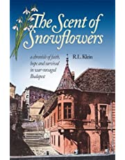 The Scent of Snowflowers: a chronicle of faith, hope and survival in war ravaged Budapest