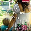 A Watershed Year Audiobook by Susan Schoenberger Narrated by Amy McFadden