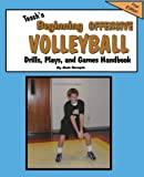 Teach'n Beginning Offensive Volleyball Drills, Plays, and Games Free Flow Handbook, Bob Swope, 0991406621