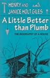 A Little Better Than Plumb : The Biography of a House, Giles, Henry and Giles, Janice Holt, 0813118972