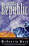 The Virtual Republic : Australia's Culture Wars of the 1990s, Wark, McKenzie, 1864485205