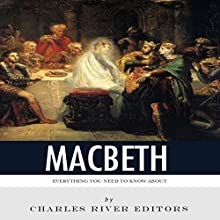 Everything You Need to Know About Macbeth Audiobook by  Charles River Editors Narrated by Jim D. Johnston