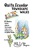 Quito, Ecuador Townscape Walks: 12 routes, cafes, plazas, museums, churches, monuments, neighborhoods (Walk With Me Guidebooks) (Volume 4)