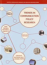 Trends in Communication Policy Research: New Theories, Methods and Subjects (European Communication Research and Education Association)