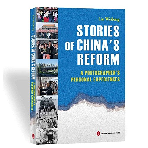 Stories of Chinas Reforma Photographers Personal Experiences by Foreign Languages Press