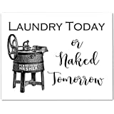 Laundry Today or Naked Tomorrow- 11x14 Unframed Typography Art Print - Makes a Great Home Laundry Room Decor Under $15