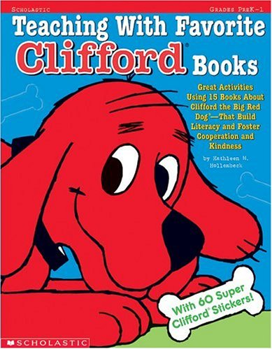 Teaching With Favorite Clifford Books: Great Activities Using 15 Books About Clifford the Big Red Dog That Build Literacy and Foster Cooperation and Kindness