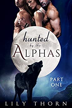 Hunted by the Alphas: Part One (BBW Werewolf Menage Paranormal Romance) (English Edition) por [Thorn, Lily]