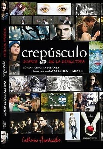 Book Crepusculo: Diario de la Directora: Como Hicimos la Pelicula Basada en la Novela de Stephenie Meyer