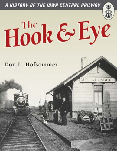 Read Online The Hook and Eye: A History of the Iowa Central Railway PDF