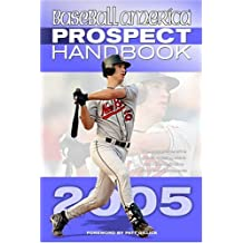 Baseball America 2005 Prospect Handbook: The Comprehensive Guide to Rising Stars from tohe Definitive Source on Prospects