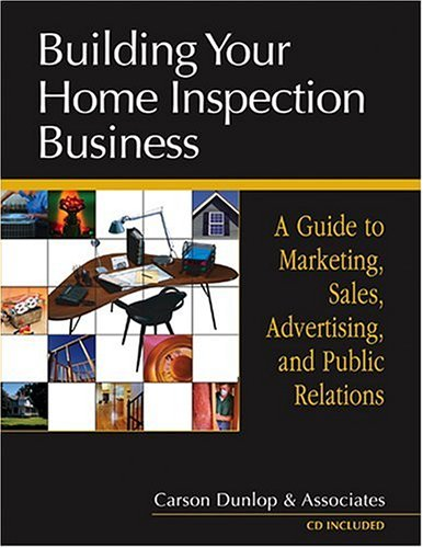 Building Your Home Inspection Business: A Guide to Marketing, Sales, Advertising, and Public Relations