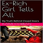 Ex-Rich Girl Tells All: My Truth Behind Closed Doors | Kami Corban