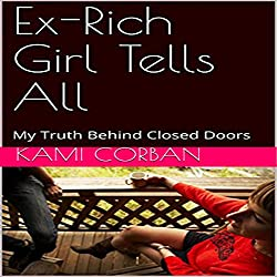 Ex-Rich Girl Tells All: My Truth Behind Closed Doors