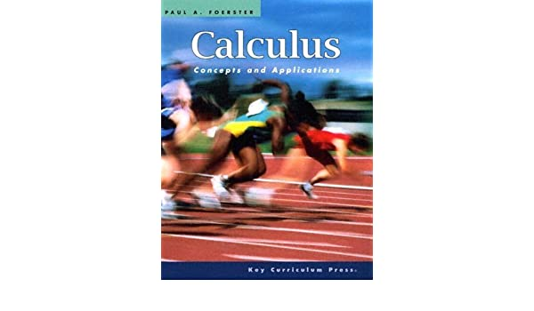 calculus concepts and applications 2nd edition by foerster paul a rh amazon com Blitzer Precalculus Solutions Forest Paul