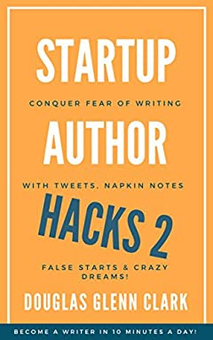 Startup Author Hacks 2: Conquer Fear of Writing with Tweets, Napkin Notes, False Starts and Crazy Dreams