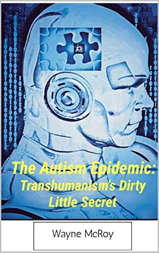 The Autism Epidemic:: Transhumanism's Dirty Little Secret