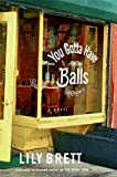 You Gotta Have Balls: A Novel