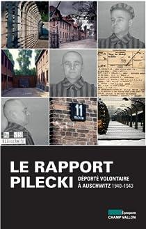 Le rapport Pilecki : Déporté volontaire à Auschwitz 1940-1943 par Pilecki
