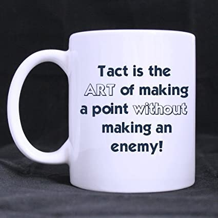 Amazoncom Funny Quotes Tact Is The Art Of Making A Point