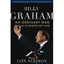 Billy Graham: An Ordinary Man and His Extraordinary God