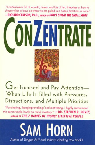 (ConZentrate: Get Focused and Pay Attention--When Life Is Filled with Pressures, Distractions, and Multiple Priorities)
